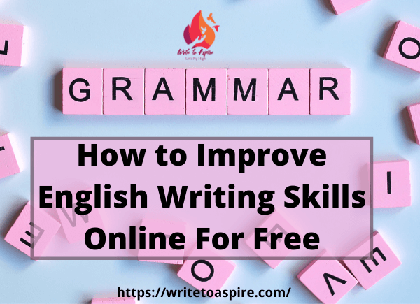 How to Improve English Writing Skills Online For Free - write to aspire