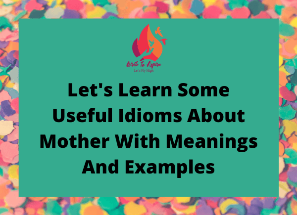 idioms about mother-write to aspire