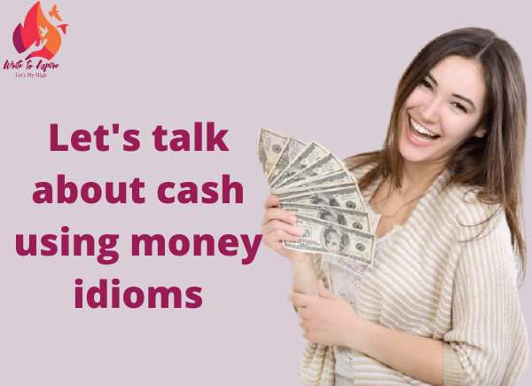 idioms about money-write to aspire
