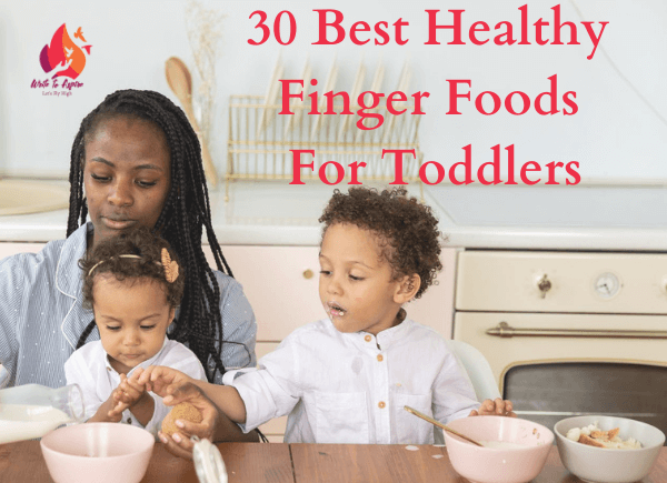 30 best healthy finger foods for toddlers- write to aspire